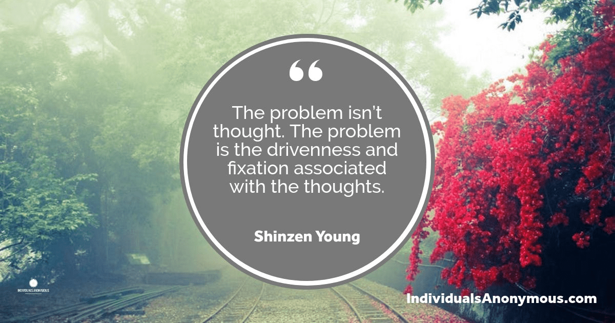 The problem is not thought. The problem is the drivenness and fixation associated with thought.